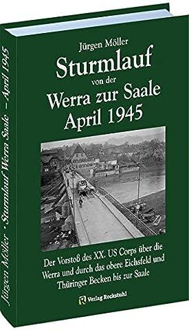 STURMLAUF VON DER WERRA ZUR SAALE APRIL 1945. Werra - Eichsfeld - Mühlhausen - Langensalza - Gotha - Oberhof - Thüringer Wald - Weimar - Buchenwald - ... Mitteldeutschland 1945 [Jürgen Möller Reihe])