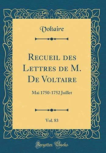 Recueil Des Lettres de M. de Voltaire, Vol. 83: Mai 1750-1752 Juillet (Classic Reprint) par Voltaire