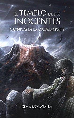EL TEMPLO DE LOS INOCENTES: Crónicas de la Ciudad Monje por Gema Moratalla