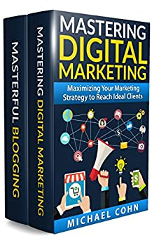 Digital Marketing Box Set (2 in 1): Mastering Digital Marketing + Masterful Blogging: Maximizing Your Marketing Strategy to Reach Ideal Clients + How to Boost Your Reputation & Showcase Expertise by [Cohn, Michael, Cohn, Carolyn]