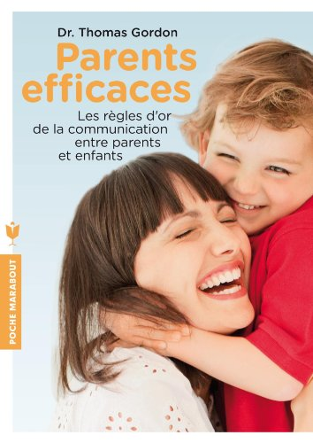 Télécharger Parents efficaces: Les règles d'or de la communication entre parents et enfants PDF Livre eBook France