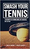 Smash your Tennis: 6 secrets to tennis and life success