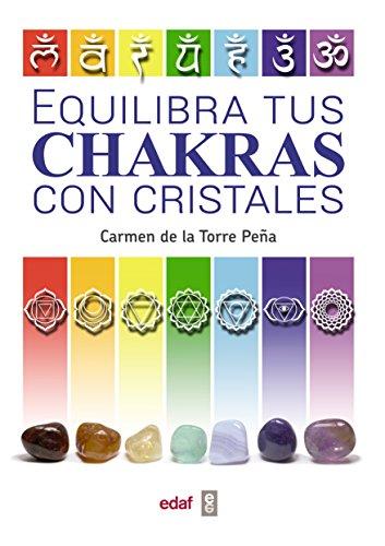 EQUILIBRA TUS CHAKRAS CON CRISTALES (Nueva Era) por Carmen De la Torre Peña