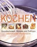 Kochen: Grundtechniken, Rezepte und Profitipps internationaler Meisterköche