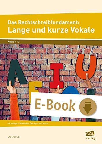 Das Rechtschreibfundament: Lange und kurze Vokale: Grundlagen, Methoden, Übungen und Spiele (5. bis 10. Klasse)
