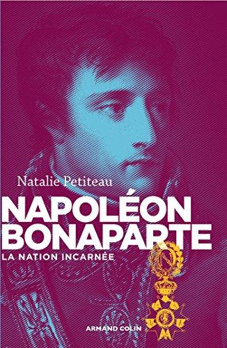 Napolon Bonaparte : La nation incarne (Nouvelles biographies historiques)