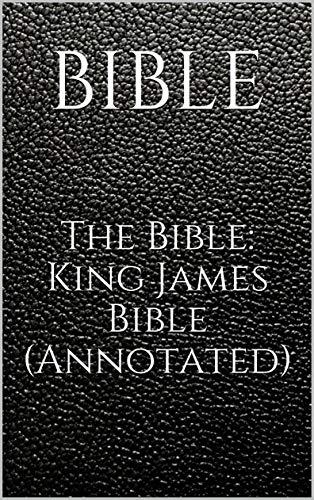 The Bible: King James Bible (Annotated) (English Edition)