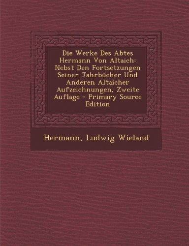 die-werke-des-abtes-hermann-von-altaich-nebst-den-fortsetzungen-seiner-jahrbucher-und-anderen-altaic
