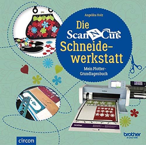 Die Brother ScanNCut Schneidewerkstatt: Mein Plotter-Grundlagenbuch Neuauflage (Kreativtitel)