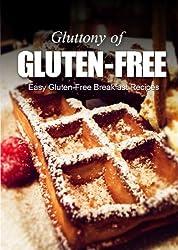 Easy Gluten-Free Breakfast Recipes (Gluttony of Gluten-Free) (English Edition)