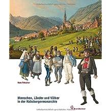 Alt Österreich - Menschen, Länder und Völker der Habsburgermonarchie 1790-1916