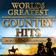 World's Greatest Country Hits... The Only Country Music Album You'll Ever Need