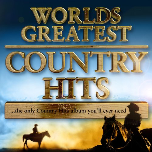 World's Greatest Country Hits... The Only Country Music