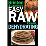 Kristen Suzanne's EASY Raw Vegan Dehydrating: Delicious & Easy Raw Food Recipes for Dehydrating Fruits, Vegetables, Nuts, Seeds, Pancakes, Crackers, Breads, Granola, Bars & Wraps (English Edition)