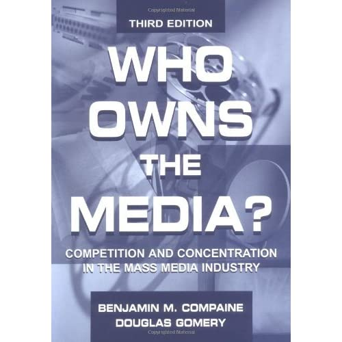 Who Owns the Media?: Competition and Concentration in the Mass Media industry (Routledge Communication Series) by Benjamin M. Compaine (2000-07-13)