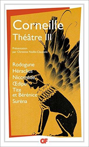 Théâtre III: Rodogune – Héraclus – Nicomède - Œdipe – Tite et Bérénice – Suréna (Garnier Flammarion / Littérature française t. 1043)