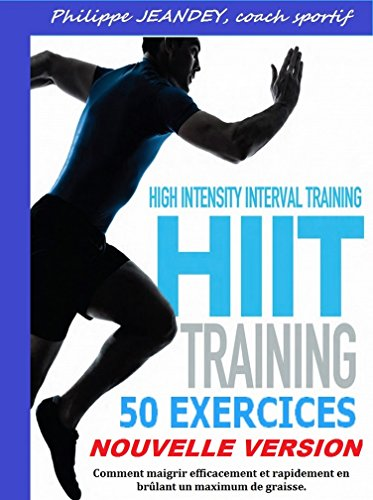 HIIT TRAINING 50 Exercices (nouvelle version): Comment maigrir efficacement et rapidement en brlant un maximum de graisse.