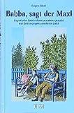 Babba, sagt der Maxl: Bayerische Geschichten aus dem Urwald mit Zeichnungen von Peter Liebl - Eugen Oker