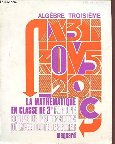 ALGEBRE / TROISIEME / LA MATHEMATIQUE EN CLASSE DE 3è PAR UNE EQUIPE DE PROFESSEURS DU LYCEE PILOTE DE SEVRES. par COLLECTIF