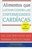 Alimentos que Luchan Contra las Enfermedades Cardiacas: Una Guia Nutricional para Mantener Sano el Corazon (Spanish Edition) by Lynn Sonberg (2006-10-10)