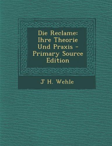 Die Reclame: Ihre Theorie Und Praxis