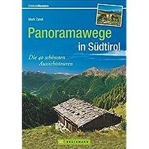 Panoramawege in Südtirol: Die 40 schönsten Aussichtstouren (Erlebnis Wandern)