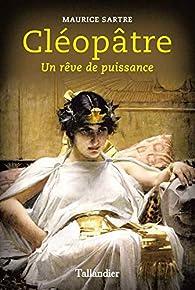 Cléopâtre - Un rêve de puissance par Maurice Sartre