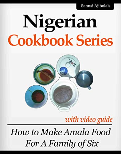 How to Make Amala Food For A Family of Six (Nigerian Cookbook Series with Video Guide 1) (English Edition)