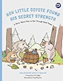 How Little Coyote Found His Secret Strength: A Story About How to Get Through Hard Times (Hidden Strengths Therapeutic Children's Books)