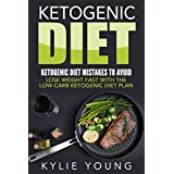 Ketogenic Diet: Ketogenic Diet Mistakes To Avoid: Lose Weight Fast With The Low Carb Ketogenic Diet Plan (ketogenic diet, ketogenic diet for weight loss, ... diet, low carb diet) (English Edition)