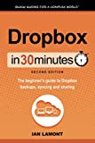 Dropbox In 30 Minutes (2nd Edition) The Beginner's Guide To Dropbox Backup, Syncing, And Sharing