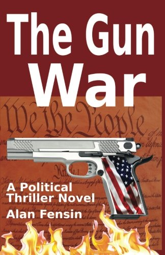 The Gun War: Gun Grabbers Incite a Revolutionary War Where Establishment Politicians Die One by One (Gun-grabber)