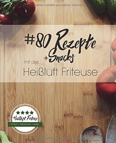 Preisvergleich Produktbild 80 Rezepte und Snacks mit der Heißluft Friteuse: Einfach. Kalorienarm. Lecker.