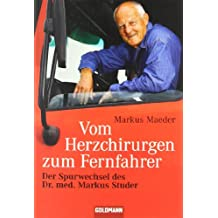 Vom Herzchirurgen zum Fernfahrer: Der Spurwechsel des Dr. med. Markus Studer