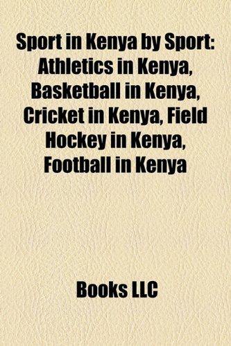 Sport in Kenya by Sport: Athletics in Kenya, Basketball in Kenya, Cricket in Kenya, Field Hockey in Kenya, Football in Kenya