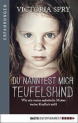 Du nanntest mich Teufelskind: Wie mir meine sadistische Mutter meine Kindheit stahl (German Edition)