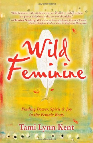 Buchseite und Rezensionen zu 'Wild Feminine: Finding Power, Spirit & Joy in the Female Body' von Tami Lynn Kent