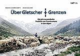 Über Gletscher und Grenzen: Die jahrtausendealte Tradition der Transhumanz in den Alpen -