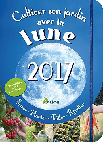 Cultiver son jardin avec la lune : Avec un calendrier à suspendre par Alice Delvaille