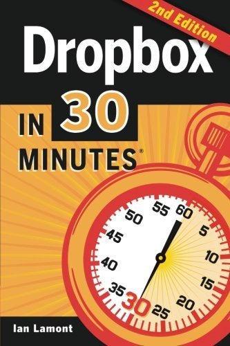 Dropbox In 30 Minutes (2nd Edition): The Beginner's Guide To Dropbox Backup, Syncing, And Sharing by Ian Lamont (2014-04-08)