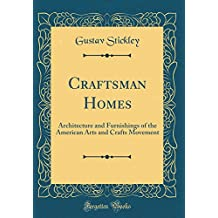 Craftsman Homes: Architecture and Furnishings of the American Arts and Crafts Movement (Classic Reprint)