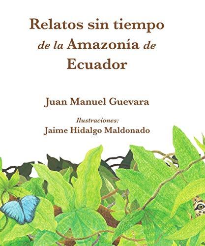 Relatos sin tiempo de la Amazonía de Ecuador (Naturaleza nº 1) (Spanish Edition)
