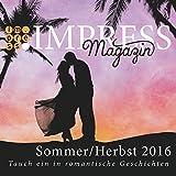 Impress Magazin Sommer/Herbst 2016 (Juli-Oktober): Tauch ein in romantische Geschichten (Impress Magazine)