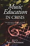 Music Education in Crisis: The Bernarr Rainbow Lectures and Other Assessments (24) (Classic Texts in Music Education)