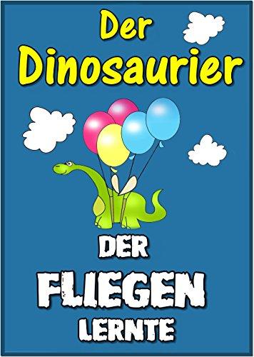 Gutenachtgeschichten fur Kinder: Der Dinosaurier, der fliegen lernte  (Kinderbucher im Alter von 3 - 7)