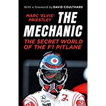 The Mechanic: The Secret World of the F1 Pitlane (English Edition)