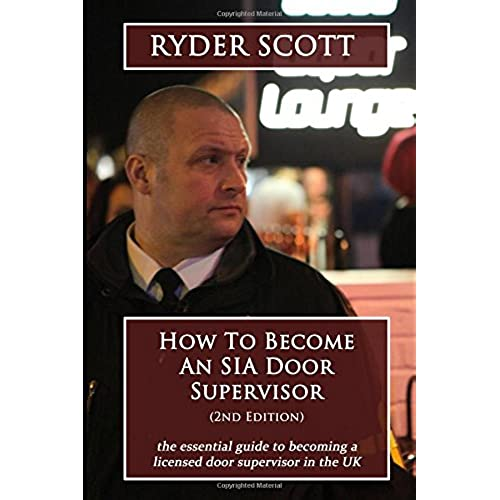 How To Become An SIA Door Supervisor the essential guide to becoming a licensed door supervisor in the UK  sc 1 st  Amazon UK & Door Supervisor: Amazon.co.uk