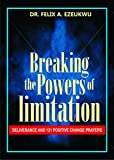 Breaking The Powers Of Limitation: Deliverance and 121 Positive Change Prayers