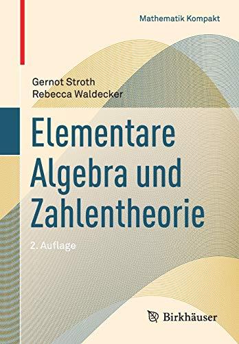 Elementare Algebra und Zahlentheorie (Mathematik Kompakt)