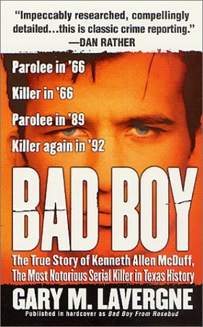 M Lavergne (Bad Boy: The Murderous Life of Kenneth Allen McDuff by Gary M. Lavergne (2001-11-01))